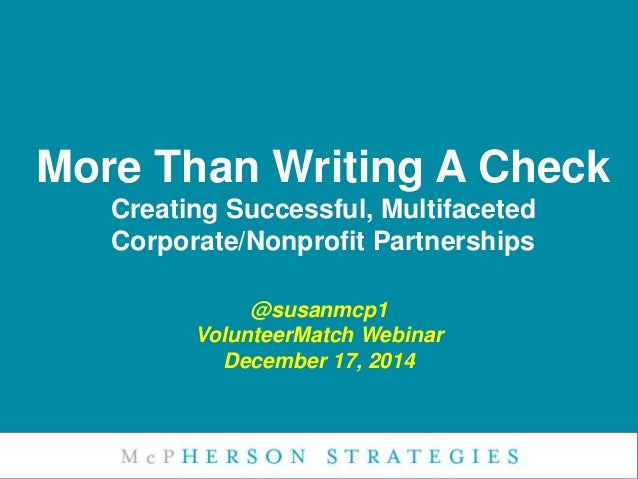 More Than Writing A Check Creating Successful, Multifaceted Corporate/Nonprofit Partnerships @susanmcp1 VolunteerMatch Web...