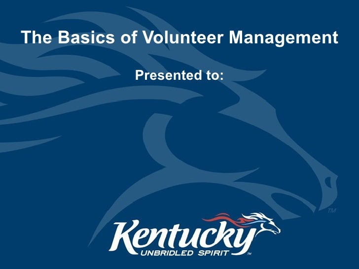 The Basics of Volunteer Management Presented to: