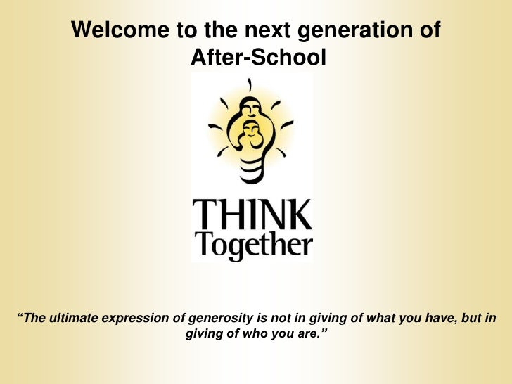 """Welcome to the next generation of<br /> After-School<br />""""The ultimate expression of generosity is not in giving of what ..."""