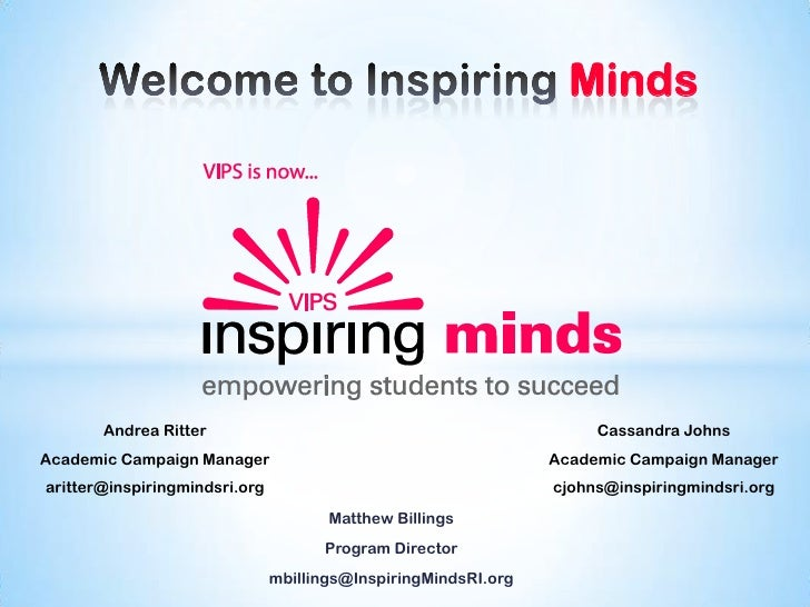 Welcome to Inspiring Minds<br />Andrea Ritter<br />Academic Campaign Manager<br />aritter@inspiringmindsri.org<br />Cassan...