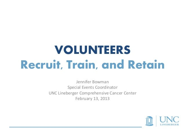 VOLUNTEERSRecruit, Train, and Retain                  Jennifer Bowman              Special Events Coordinator     UNC Line...