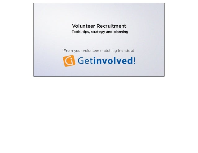 Volunteer RecruitmentTools, tips, strategy and planningFrom your volunteer matching friends at