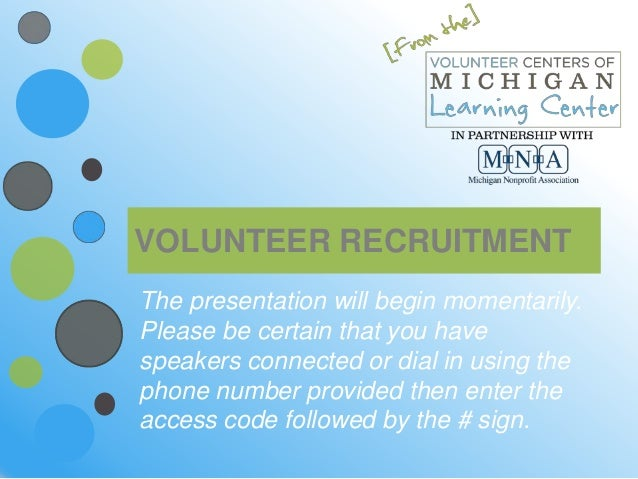 VOLUNTEER RECRUITMENTThe presentation will begin momentarily.Please be certain that you havespeakers connected or dial in ...