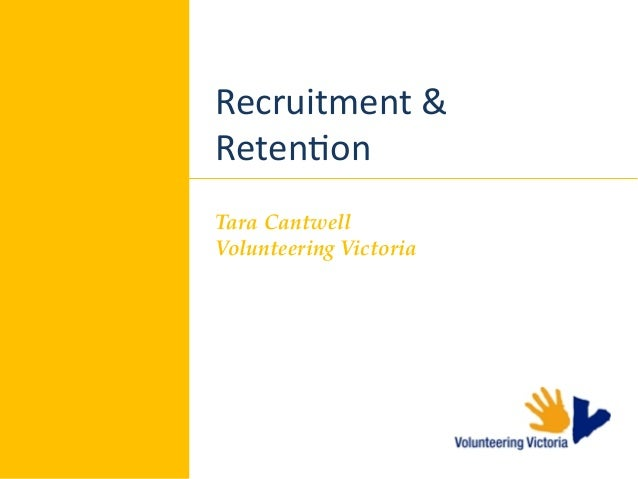 Recruitment  &   Reten,on   Tara Cantwell  Volunteering Victoria