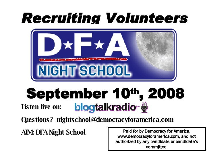 Recruiting Volunteers September 10 th , 2008 Listen live on:  Questions?  [email_address] AIM: DFA Night School   Paid for...