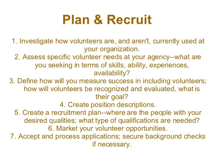Plan & Recruit <ul><li>Investigate how volunteers are, and aren't, currently used at your organization. </li></ul><ul><li>...