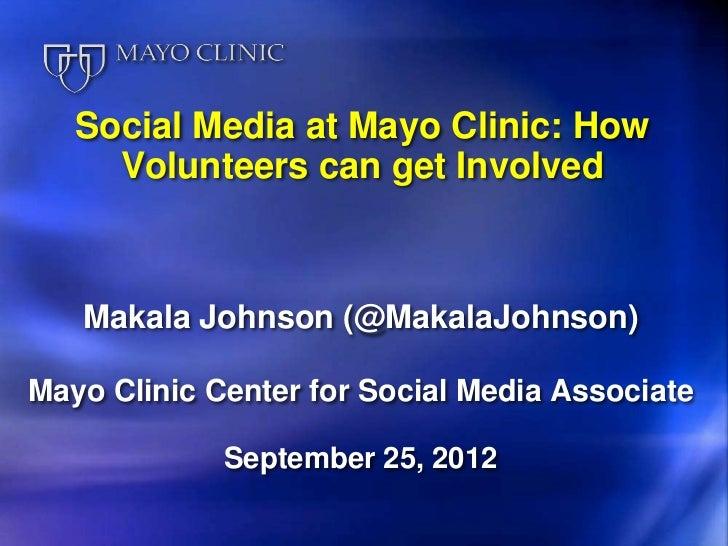 Social Media at Mayo Clinic: How     Volunteers can get Involved   Makala Johnson (@MakalaJohnson)Mayo Clinic Center for S...