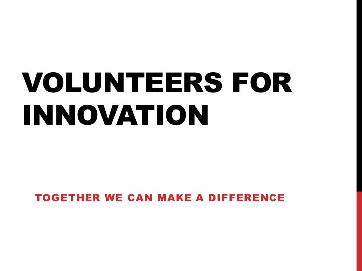 VOLUNTEERS FORINNOVATIONTOGETHER WE CAN MAKE A DIFFERENCE