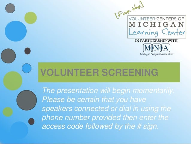 VOLUNTEER SCREENINGThe presentation will begin momentarily.Please be certain that you havespeakers connected or dial in us...