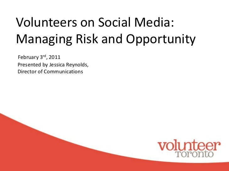 Volunteers on Social Media:Managing Risk and Opportunity <br />February 3rd, 2011<br />Presented by Jessica Reynolds, <br ...