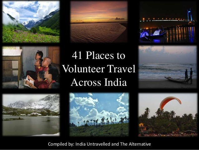 41 Places to Volunteer Travel Across India Compiled by: India Untravelled and The Alternative