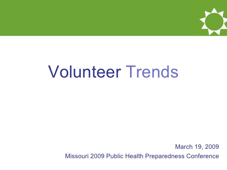 Volunteer  Trends March 19, 2009 Missouri 2009 Public Health Preparedness Conference