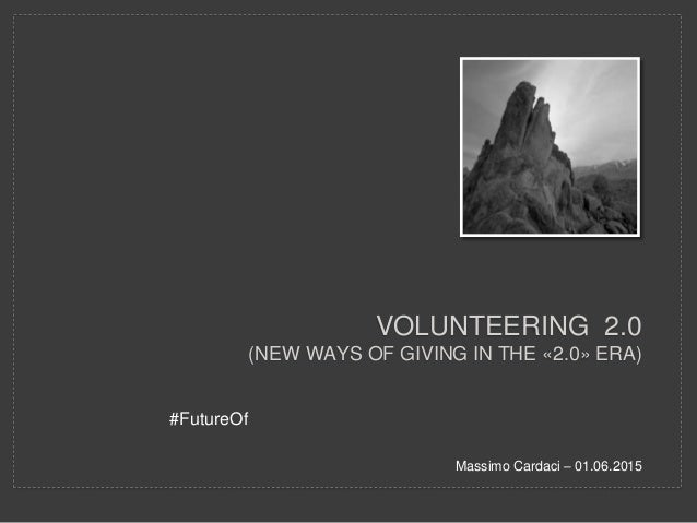 VOLUNTEERING 2.0 (NEW WAYS OF GIVING IN THE «2.0» ERA) #FutureOf Massimo Cardaci – 01.06.2015