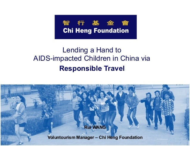 Lending a Hand to AIDS-impacted Children in China via Responsible Travel  Rui WANG Voluntourism Manager – Chi Heng Foundat...