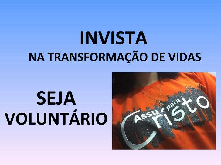 INVISTA  NA TRANSFORMAÇÃO DE VIDAS SEJA  VOLUNTÁRIO