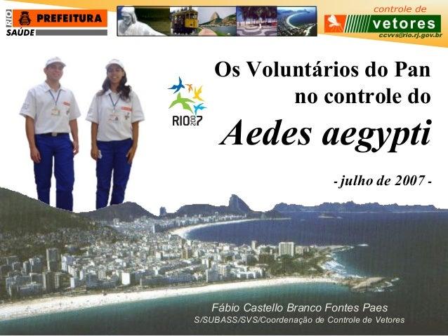 ccvvs@rio.rj.gov.br Fábio Castello Branco Fontes Paes S/SUBASS/SVS/Coordenação de Controle de Vetores Os Voluntários do Pa...