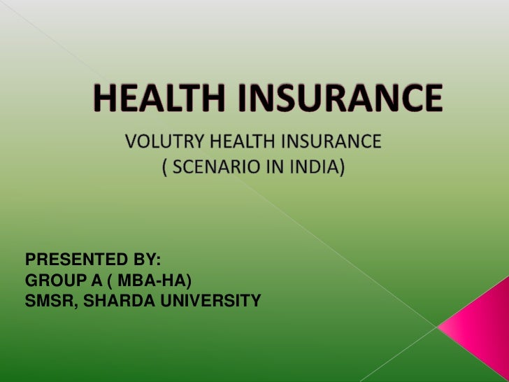 HEALTH INSURANCE<br />VOLUTRY HEALTH INSURANCE <br />( SCENARIO IN INDIA)<br />PRESENTED BY:<br />GROUP A ( MBA-HA)<br />S...