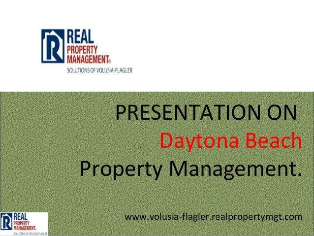 PRESENTATION ON        Daytona BeachProperty Management.    www.volusia-flagler.realpropertymgt.com