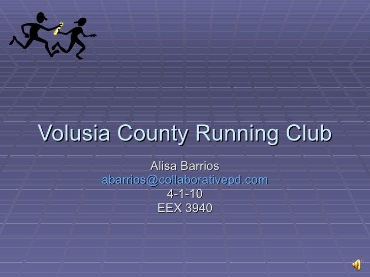 Volusia County Running Club Alisa Barrios [email_address] 4-1-10 EEX 3940