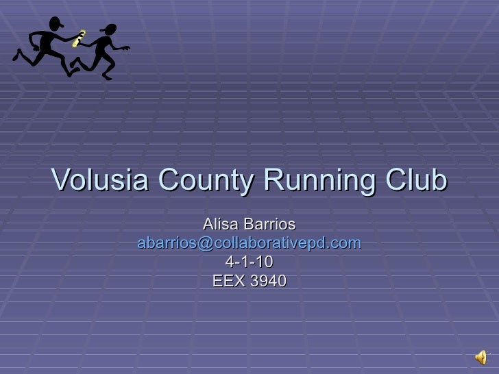 Volusia County Running Club Alisa Barrios [email_address] 4-1-10 EEX 3940