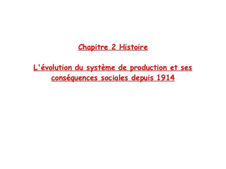 Chapitre 2 HistoireLévolution du système de production et ses     conséquences sociales depuis 1914