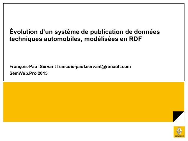 Évolution d'un système de publication de données techniques automobiles, modélisées en RDF François-Paul Servant francois-...