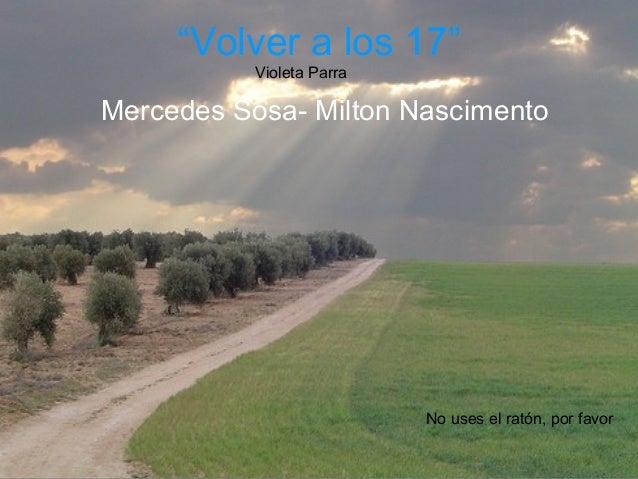 """""""Volver a los 17"""" Mercedes Sosa- Milton Nascimento Violeta Parra No uses el ratón, por favor"""