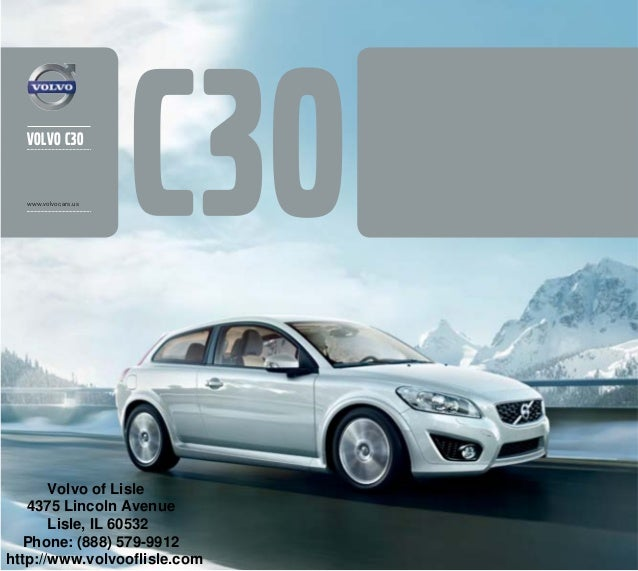 volvo C30  www.volvocars.us       Volvo of Lisle   4375 Lincoln Avenue       Lisle, IL 60532   Phone: (888) 579-9912http:/...