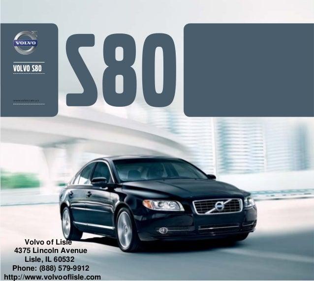 volvo S80  www.volvocars.us       Volvo of Lisle   4375 Lincoln Avenue       Lisle, IL 60532   Phone: (888) 579-9912http:/...