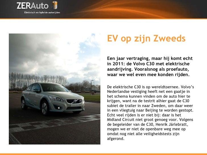 EV op zijn Zweeds <ul><li>Een jaar vertraging, maar hij komt echt in 2011: de Volvo C30 met elektrische aandrijving. Voora...