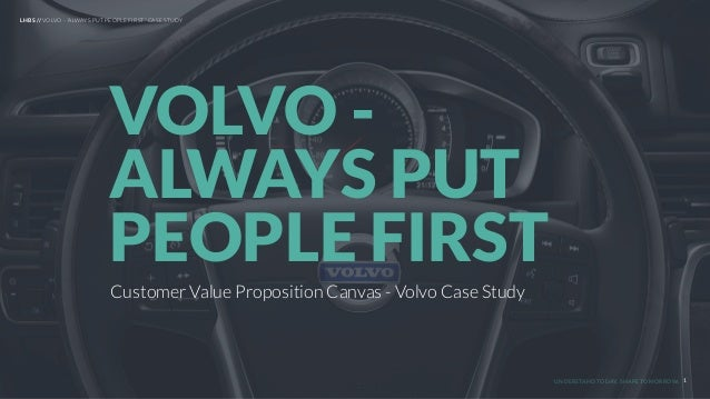UNDERSTAND TODAY. SHAPE TOMORROW. Customer Value Proposition Canvas - Volvo Case Study VOLVO - ALWAYS PUT PEOPLE FIRST LHB...