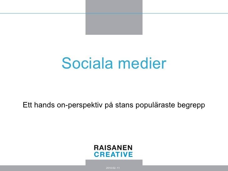 Sociala medier Ett hands on-perspektiv på stans populäraste begrepp 2010-02- 11