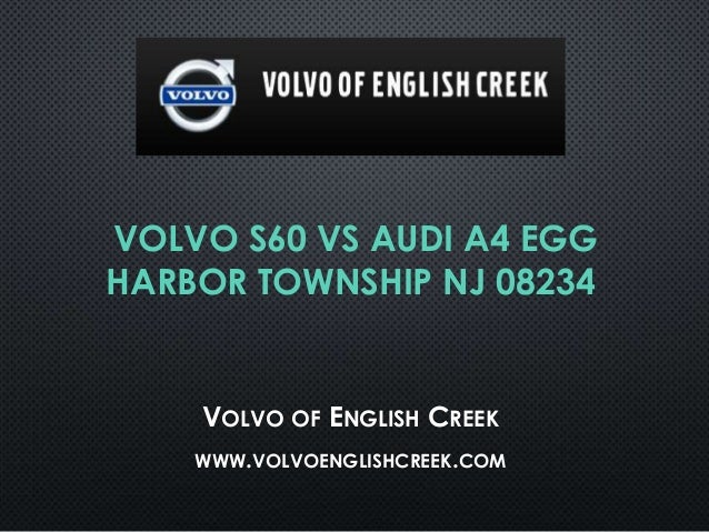 VOLVO S60 VS AUDI A4 EGG HARBOR TOWNSHIP NJ 08234 VOLVO OF ENGLISH CREEK WWW.VOLVOENGLISHCREEK.COM