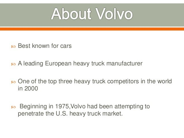 volvo trucks penetrating the u s market Industry trends heavy-duty trucks market size was valued at over usd 1105 billion in 2016 and will surpass 2 million units by 2024 us heavy-duty trucks market, by fuel, 2016 & 2024, (thousand units) rising domestic and international trading activities across the globe will primarily drive the heavy-duty trucks market size over the next eight years.