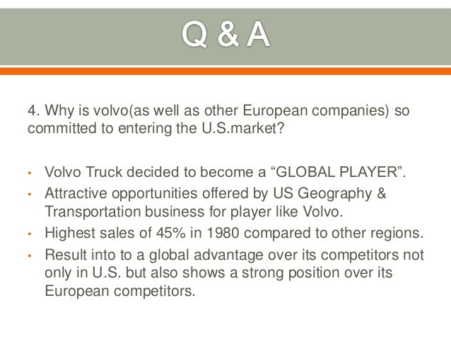 analysis of volvo trucks penetrating the u s market Volvo trucks: penetrating the us market this case illustrates that entry and penetration of a market is a learning process for volvo, where the initial strategic logic and underlying premises have to be changed several times.