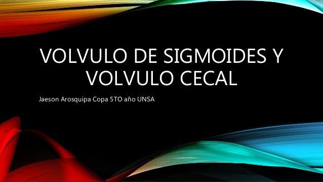 VOLVULO DE SIGMOIDES Y VOLVULO CECAL Jaeson Arosquipa Copa 5TO año UNSA
