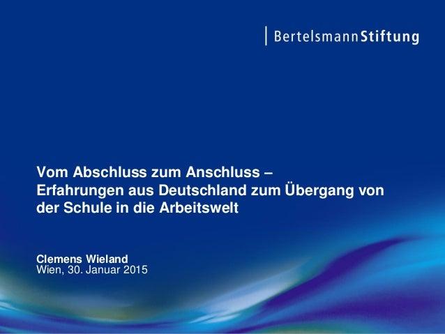 Vom Abschluss zum Anschluss – Erfahrungen aus Deutschland zum Übergang von der Schule in die Arbeitswelt Clemens Wieland W...