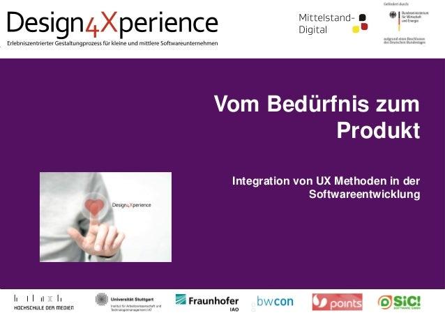 Vom Bedürfnis zum Produkt Integration von UX Methoden in der Softwareentwicklung