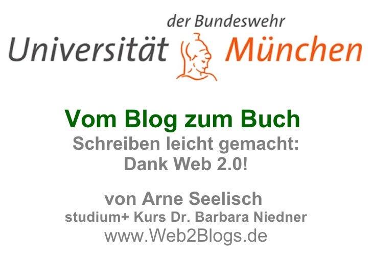 Vom Blog zum Buch  Schreiben leicht gemacht: Dank Web 2.0! von Arne Seelisch  studium+ Kurs Dr. Barbara Niedner www.Web2Bl...
