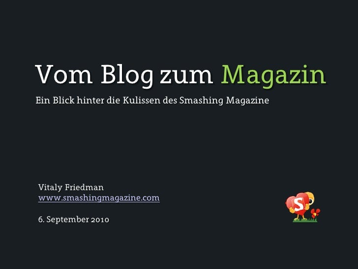 Vom Blog zum Magazin Ein Blick hinter die Kulissen des Smashing Magazine     Vitaly Friedman www.smashingmagazine.com  6. ...