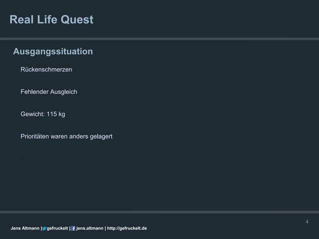 Real Life Quest Ausgangssituation    Rückenschmerzen    Fehlender Ausgleich    Gewicht: 115 kg    Prioritäten waren anders...