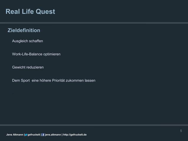 Real Life Quest Zieldefinition    Ausgleich schaffen    Work-Life-Balance optimieren    Gewicht reduzieren    Dem Sport ei...