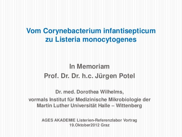 Vom Corynebacterium infantisepticum    zu Listeria monocytogenes               In Memoriam      Prof. Dr. Dr. h.c. Jürgen ...