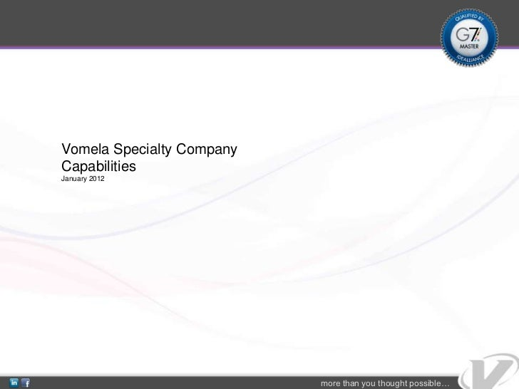 Vomela Specialty CompanyCapabilitiesJanuary 2012                           more than you thought possible…