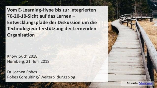 1Bildquelle: Fabian Irsara Vom E-Learning-Hype bis zur integrierten 70-20-10-Sicht auf das Lernen – Entwicklungspfade der ...