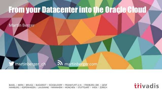 martinberger.commartinberger_ch From your Datacenter into the Oracle Cloud Martin Berger