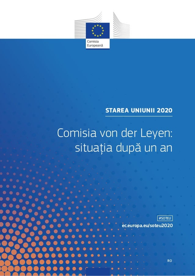 STAREA UNIUNII 2020 Comisia von der Leyen: situația după un an #SOTEU ec.europa.eu/soteu2020 RO
