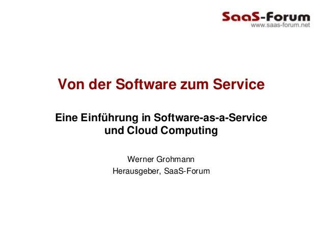 Von der Software zum ServiceEine Einführung in Software-as-a-Service         und Cloud Computing             Werner Grohma...