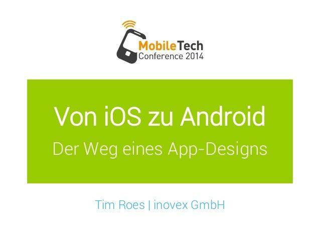 Von iOS zu Android Der Weg eines App-Designs Tim Roes | inovex GmbH