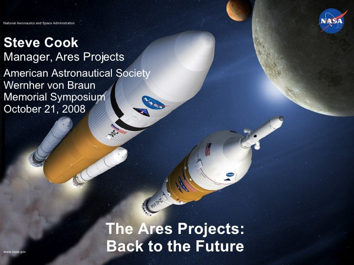 The Ares Projects: Back to the Future Steve Cook Manager, Ares Projects American Astronautical Society  Wernher von Braun ...